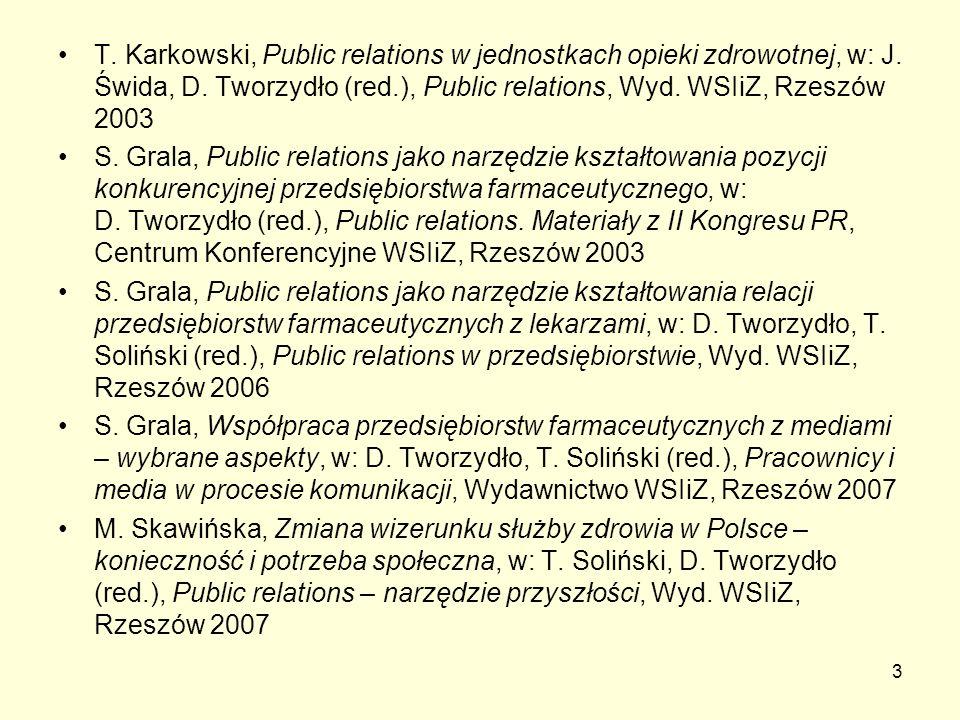 3 T. Karkowski, Public relations w jednostkach opieki zdrowotnej, w: J. Świda, D. Tworzydło (red.), Public relations, Wyd. WSIiZ, Rzeszów 2003 S. Gral