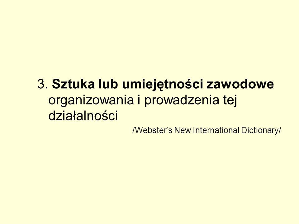 3. Sztuka lub umiejętności zawodowe organizowania i prowadzenia tej działalności /Websters New International Dictionary/