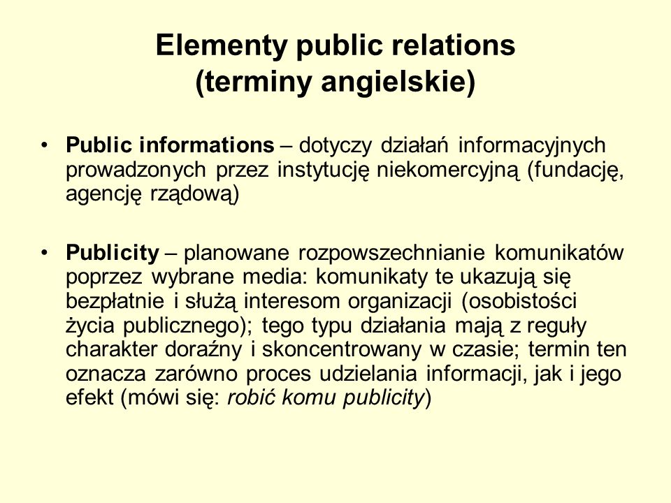 Elementy public relations (terminy angielskie) Public informations – dotyczy działań informacyjnych prowadzonych przez instytucję niekomercyjną (funda