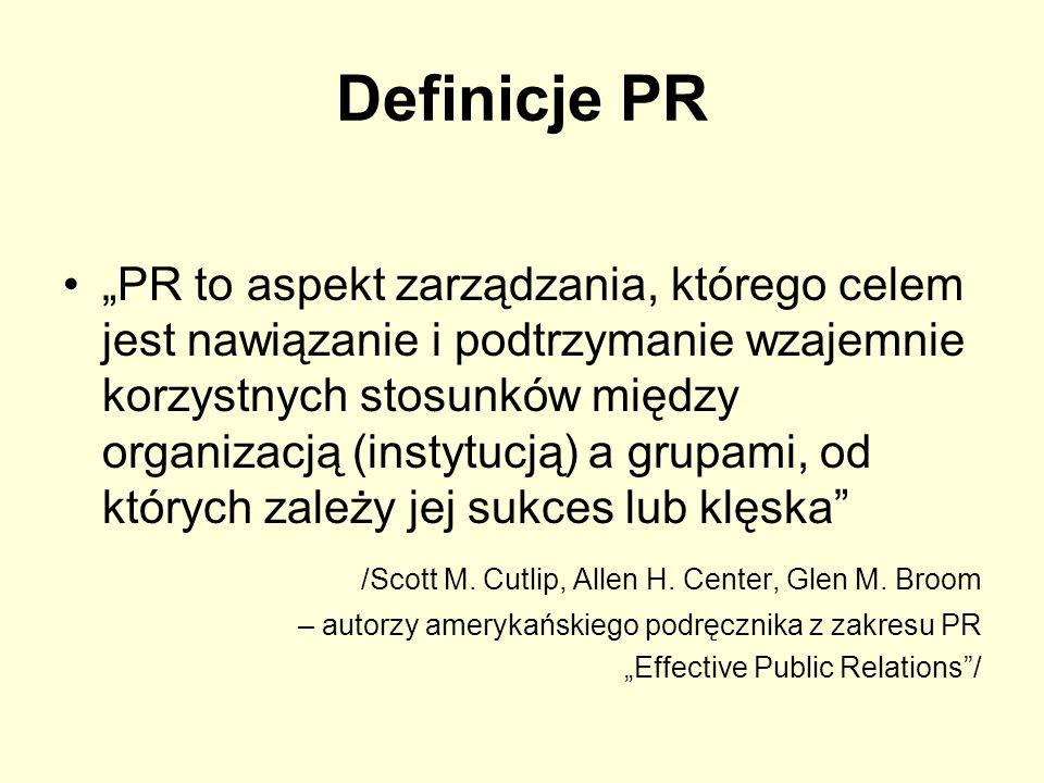 Definicje PR PR to aspekt zarządzania, którego celem jest nawiązanie i podtrzymanie wzajemnie korzystnych stosunków między organizacją (instytucją) a