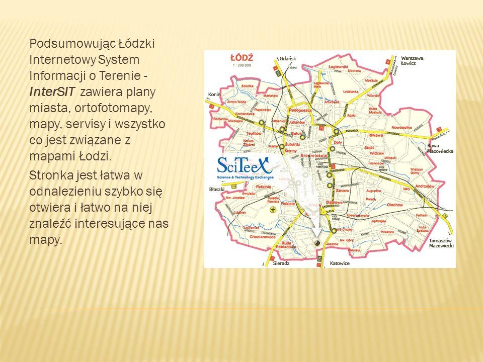 Podsumowując Łódzki Internetowy System Informacji o Terenie - InterSIT zawiera plany miasta, ortofotomapy, mapy, servisy i wszystko co jest związane z
