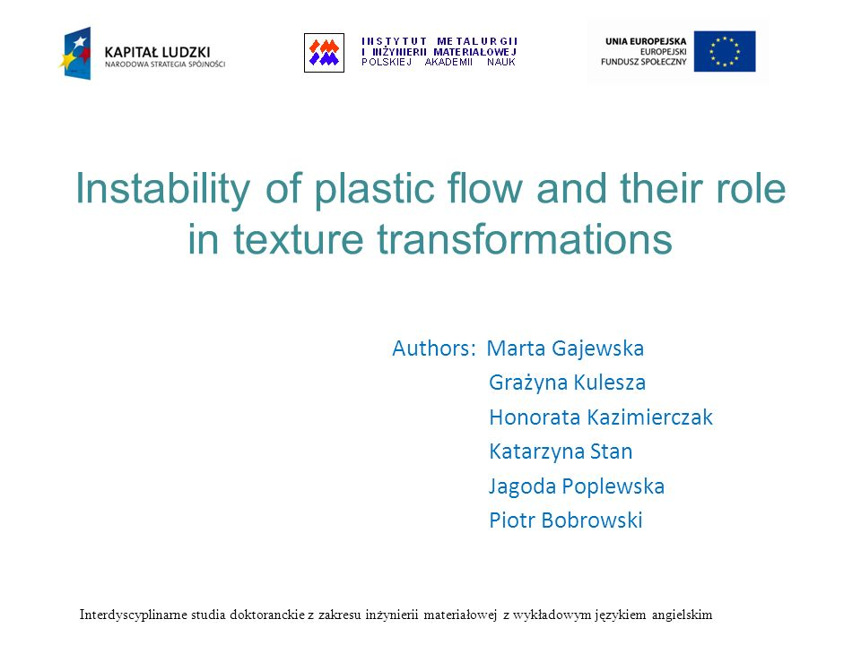 Instability of plastic flow and their role in texture transformations Authors: Marta Gajewska Grażyna Kulesza Honorata Kazimierczak Katarzyna Stan Jag