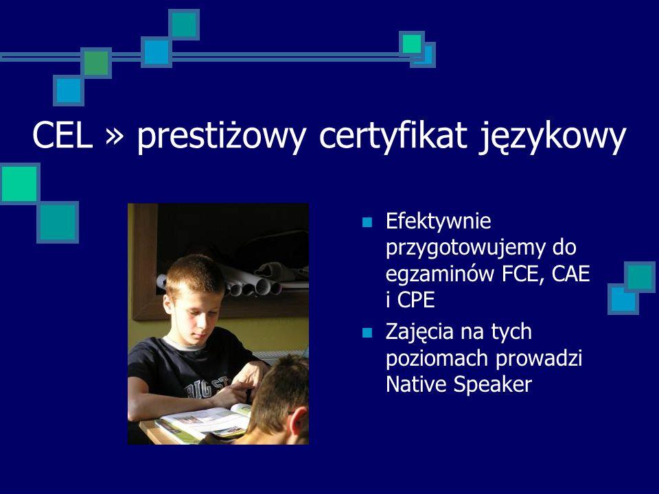 CEL » prestiżowy certyfikat językowy Efektywnie przygotowujemy do egzaminów FCE, CAE i CPE Zajęcia na tych poziomach prowadzi Native Speaker
