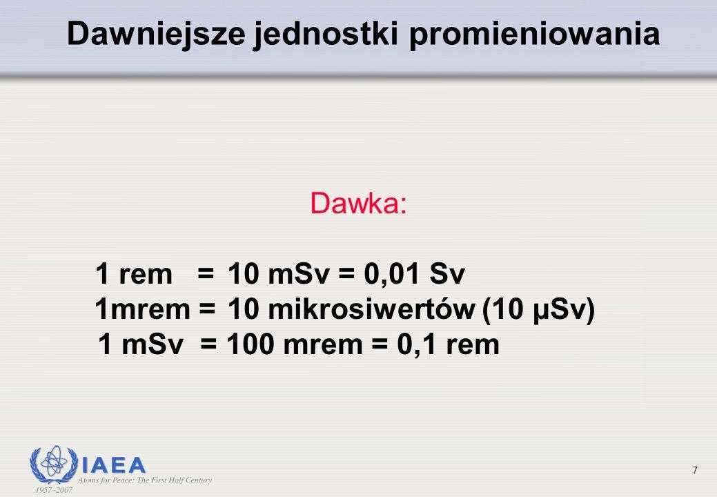 7 Dawniejsze jednostki promieniowania Dawka: 1 rem = 10 mSv = 0,01 Sv 1mrem =10 mikrosiwertów (10 µSv) 1 mSv = 100 mrem = 0,1 rem