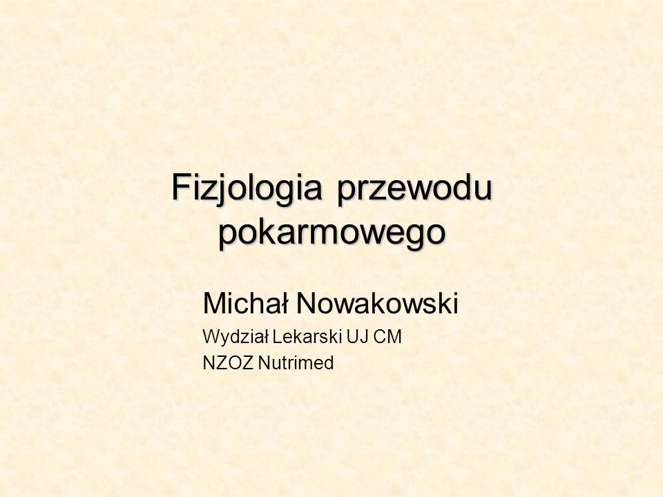 Fizjologia przewodu pokarmowego Michał Nowakowski Wydział Lekarski UJ CM NZOZ Nutrimed