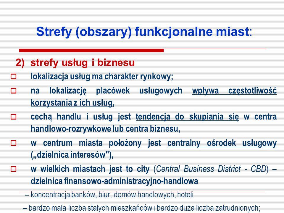 Strefy (obszary) funkcjonalne miast: 2) strefy usług i biznesu lokalizacja usług ma charakter rynkowy; na lokalizację placówek usługowych wpływa częst