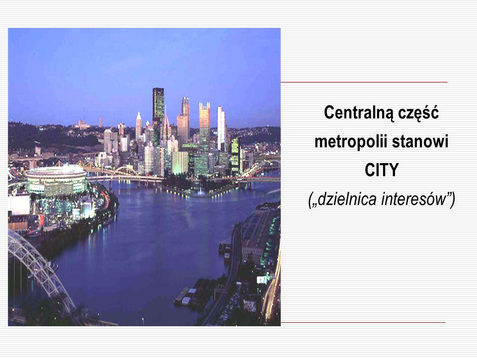 Centralną część metropolii stanowi CITY (dzielnica interesów)