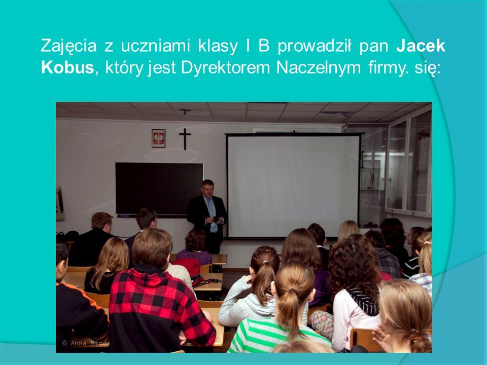 Zajęcia z uczniami klasy I B prowadził pan Jacek Kobus, który jest Dyrektorem Naczelnym firmy. się: