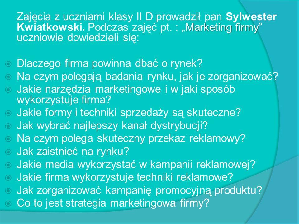 Marketing firmy Zajęcia z uczniami klasy II D prowadził pan Sylwester Kwiatkowski. Podczas zajęć pt. : Marketing firmy uczniowie dowiedzieli się: Dlac