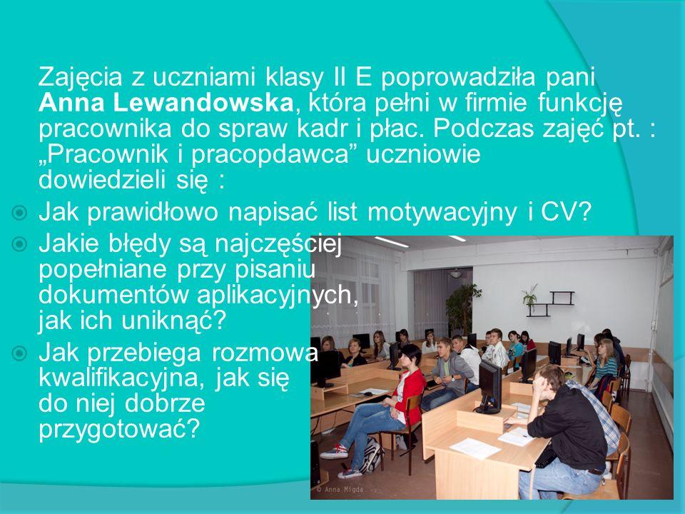 Zajęcia z uczniami klasy II E poprowadziła pani Anna Lewandowska, która pełni w firmie funkcję pracownika do spraw kadr i płac. Podczas zajęć pt. : Pr