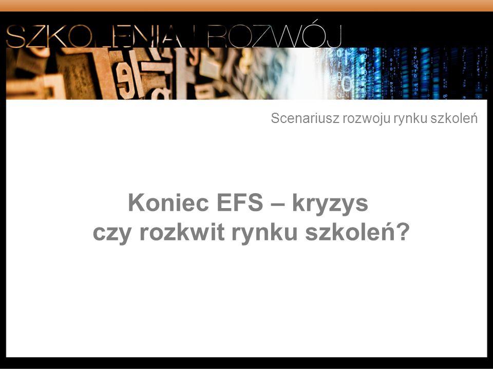 Scenariusz rozwoju rynku szkoleń Koniec EFS – kryzys czy rozkwit rynku szkoleń?
