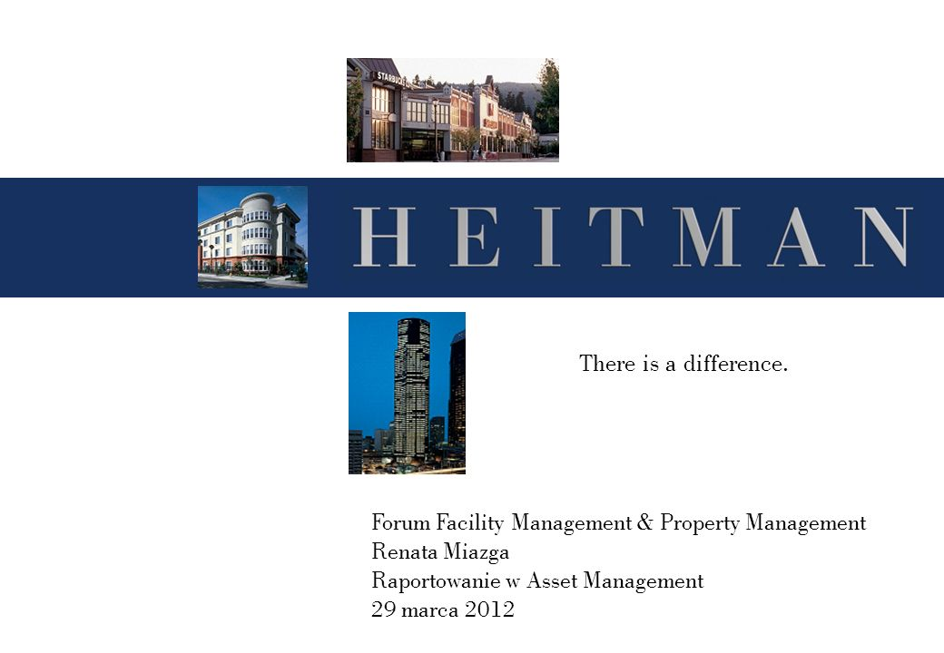There is a difference. Forum Facility Management & Property Management Renata Miazga Raportowanie w Asset Management 29 marca 2012