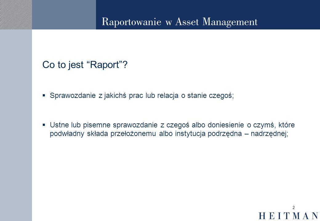 2 Raportowanie w Asset Management Co to jest Raport? Sprawozdanie z jakichś prac lub relacja o stanie czegoś; Ustne lub pisemne sprawozdanie z czegoś