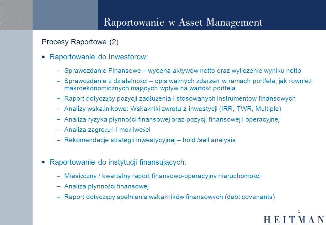 5 Raportowanie w Asset Management Procesy Raportowe (2) Raportowanie do Inwestorow: –Sprawozdanie Finansowe – wycena aktywów netto oraz wyliczenie wyn