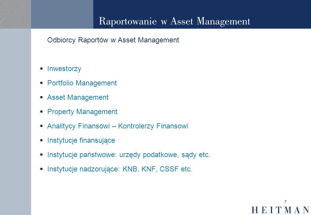 7 Raportowanie w Asset Management Odbiorcy Raportów w Asset Management Inwestorzy Portfolio Management Asset Management Property Management Analitycy