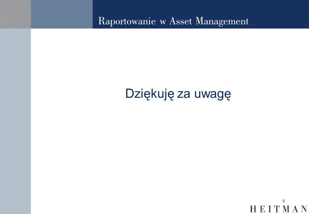 9 Raportowanie w Asset Management Dziękuję za uwagę
