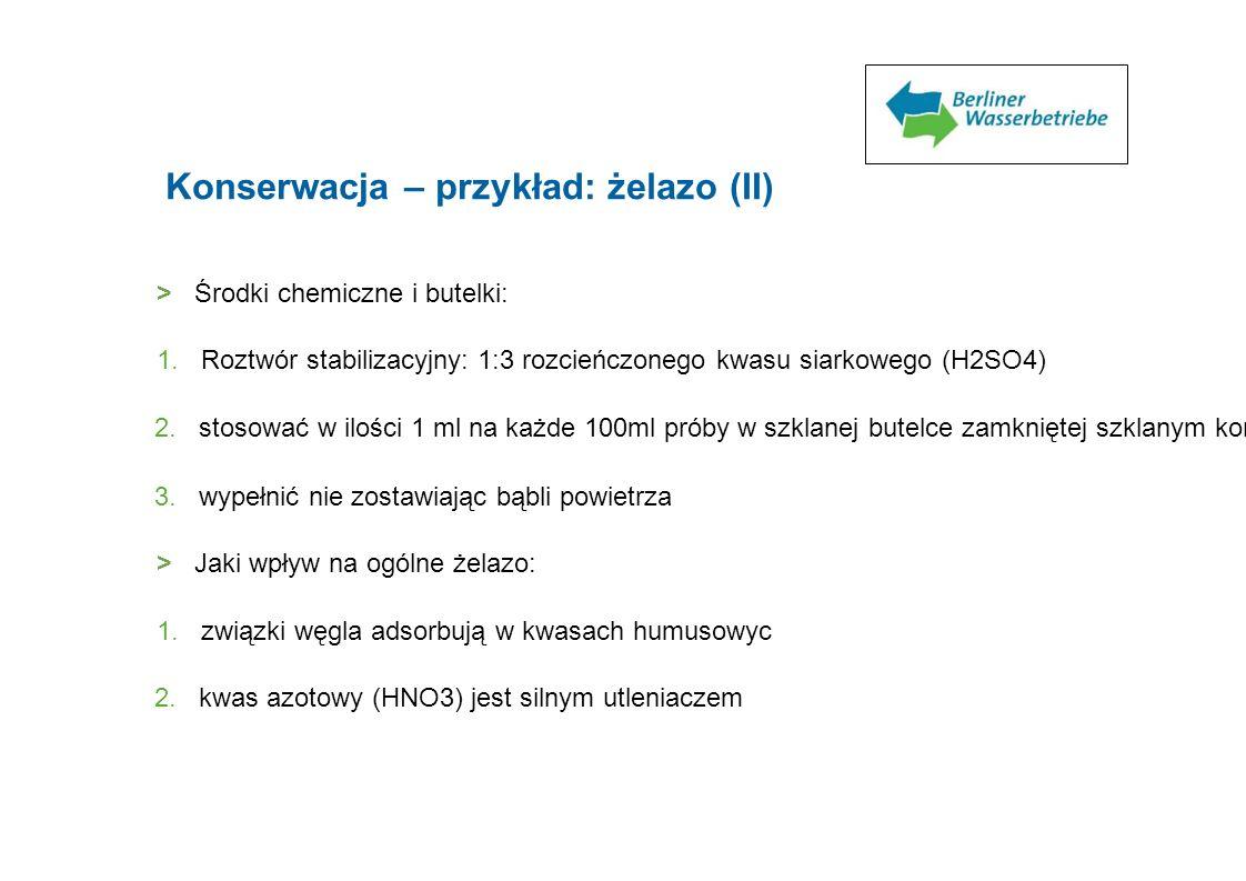 Konserwacja – przykład: żelazo (II) > Środki chemiczne i butelki: 1. Roztwór stabilizacyjny: 1:3 rozcieńczonego kwasu siarkowego (H2SO4) 2. stosować w