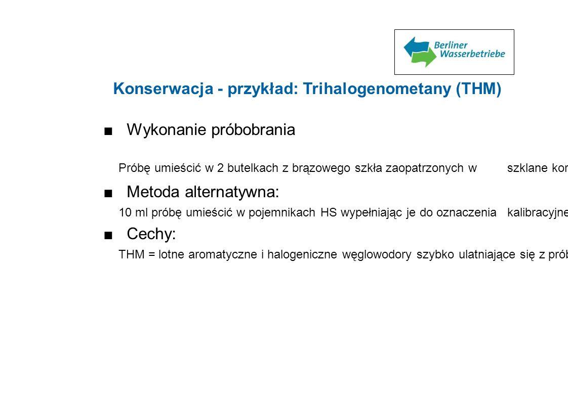 Konserwacja - przykład: Trihalogenometany (THM) Wykonanie próbobrania Próbę umieścić w 2 butelkach z brązowego szkła zaopatrzonych w szklane korki nie