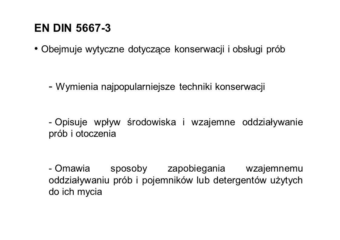 8 EN DIN 5667-3 Obejmuje wytyczne dotyczące konserwacji i obsługi prób - Wymienia najpopularniejsze techniki konserwacji - Opisuje wpływ środowiska i