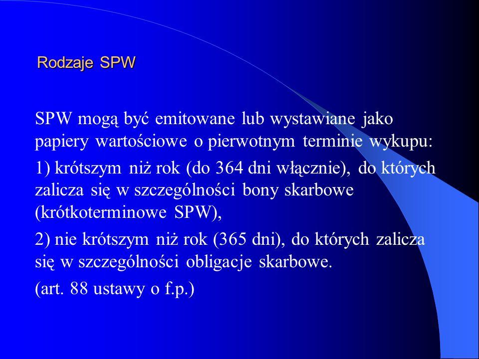 Rodzaje SPW SPW mogą być emitowane lub wystawiane jako papiery wartościowe o pierwotnym terminie wykupu: 1) krótszym niż rok (do 364 dni włącznie), do