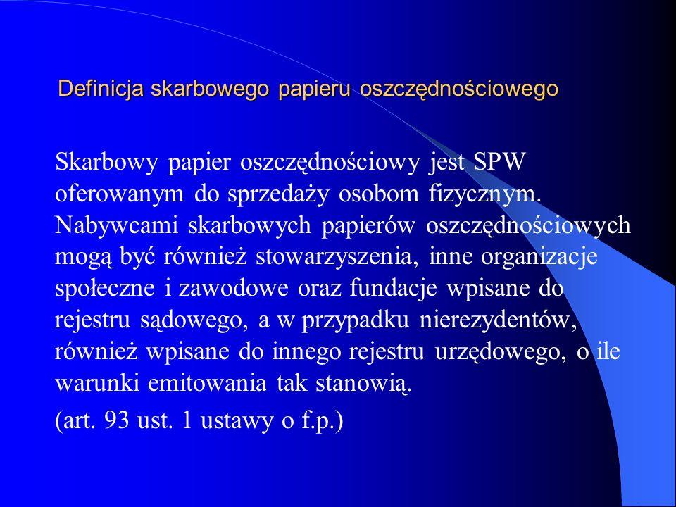 Definicja skarbowego papieru oszczędnościowego Skarbowy papier oszczędnościowy jest SPW oferowanym do sprzedaży osobom fizycznym. Nabywcami skarbowych