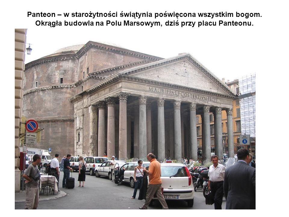 Panteon – w starożytności świątynia poświęcona wszystkim bogom. Okrągła budowla na Polu Marsowym, dziś przy placu Panteonu.
