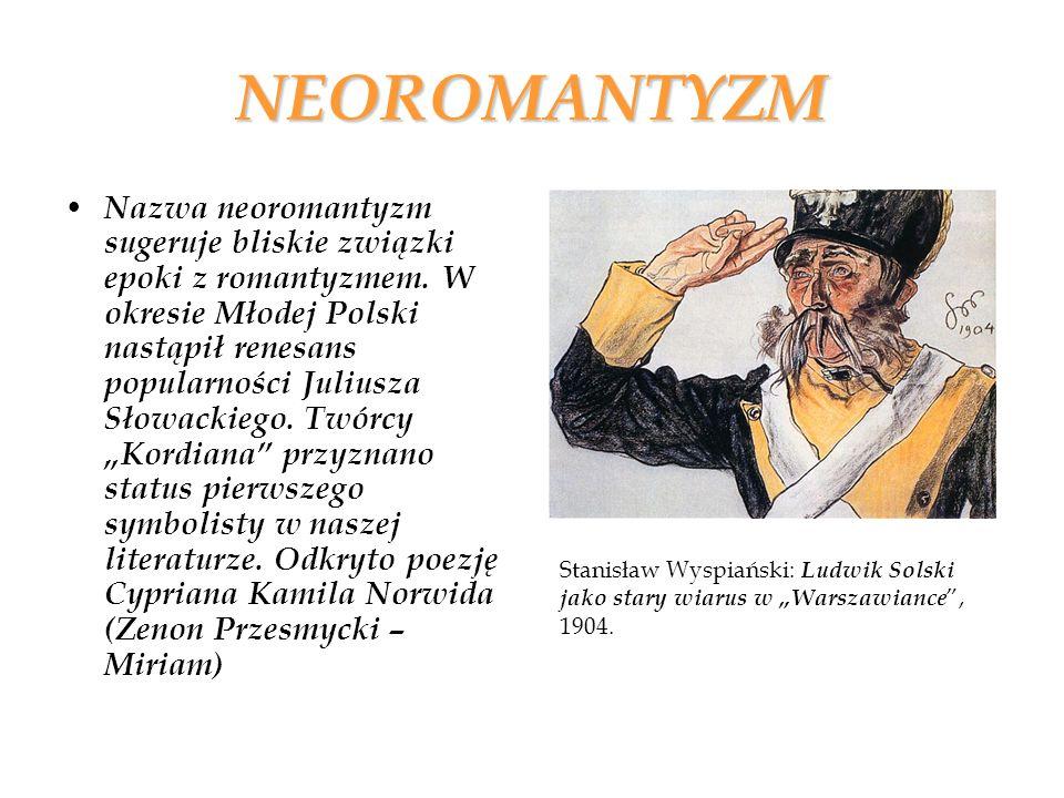 NEOROMANTYZM Nazwa neoromantyzm sugeruje bliskie związki epoki z romantyzmem. W okresie Młodej Polski nastąpił renesans popularności Juliusza Słowacki
