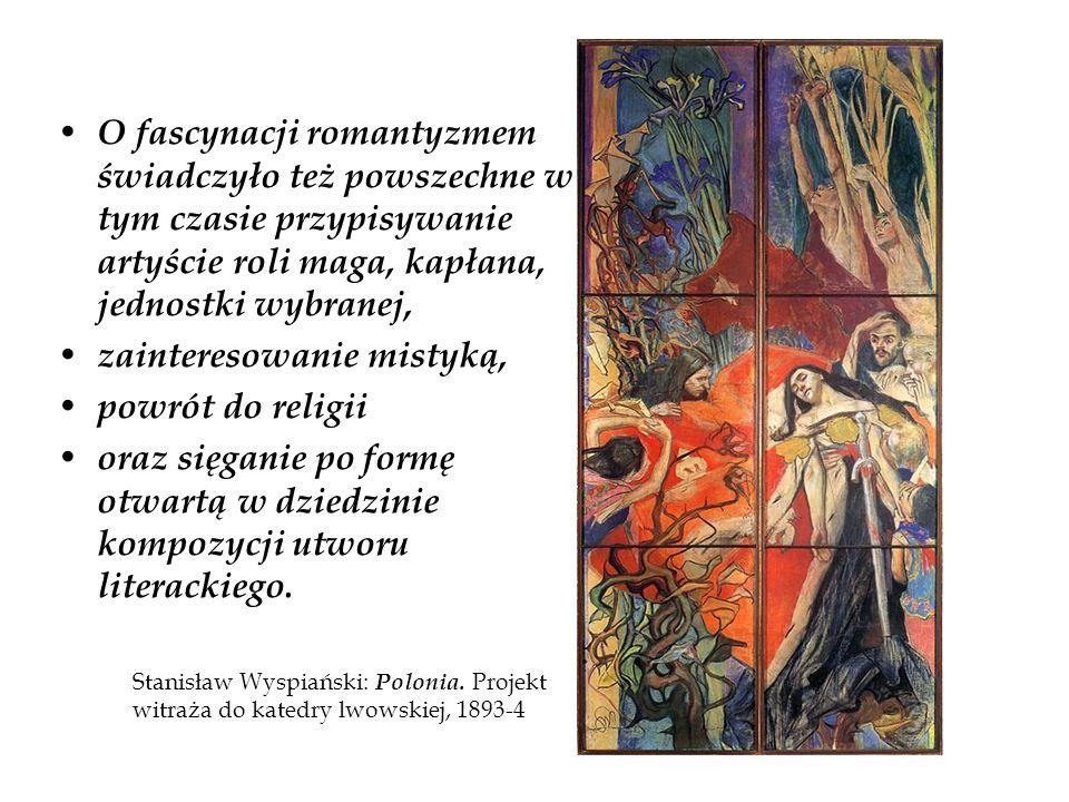 O fascynacji romantyzmem świadczyło też powszechne w tym czasie przypisywanie artyście roli maga, kapłana, jednostki wybranej, zainteresowanie mistyką