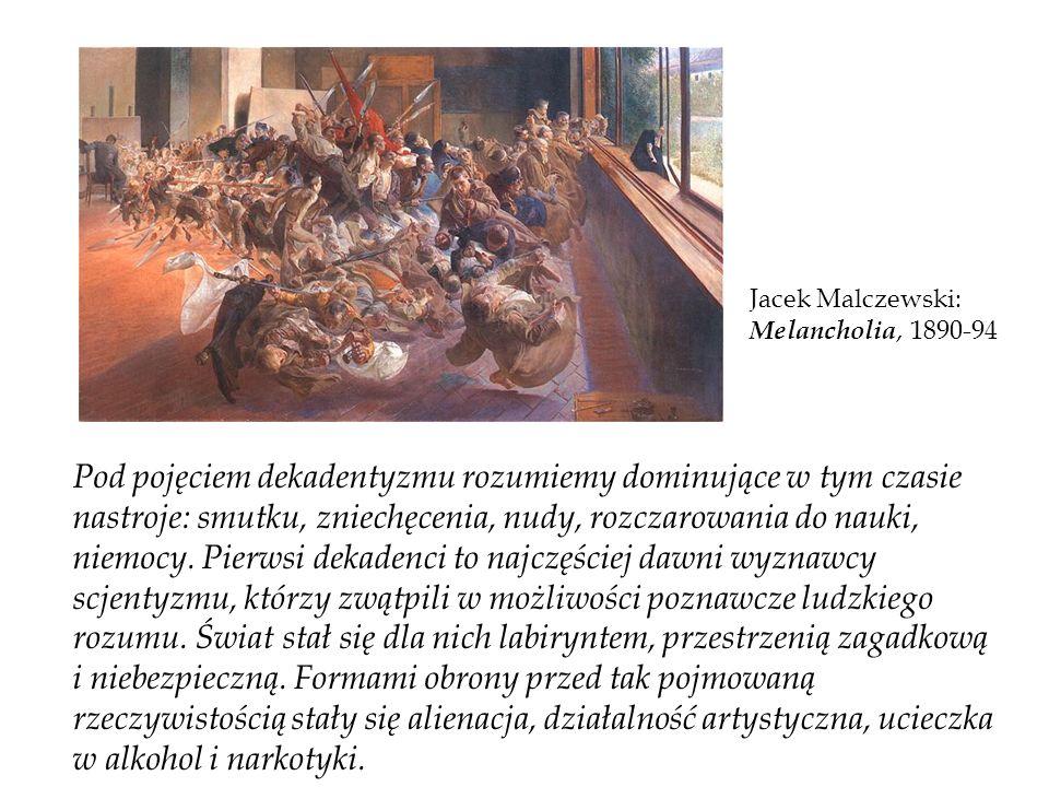 Jacek Malczewski: Melancholia, 1890-94 Pod pojęciem dekadentyzmu rozumiemy dominujące w tym czasie nastroje: smutku, zniechęcenia, nudy, rozczarowania