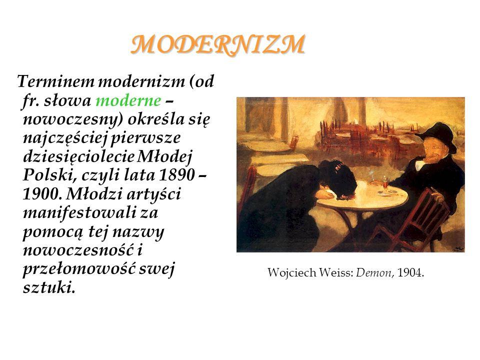 MODERNIZM Terminem modernizm (od fr. słowa moderne – nowoczesny) określa się najczęściej pierwsze dziesięciolecie Młodej Polski, czyli lata 1890 – 190