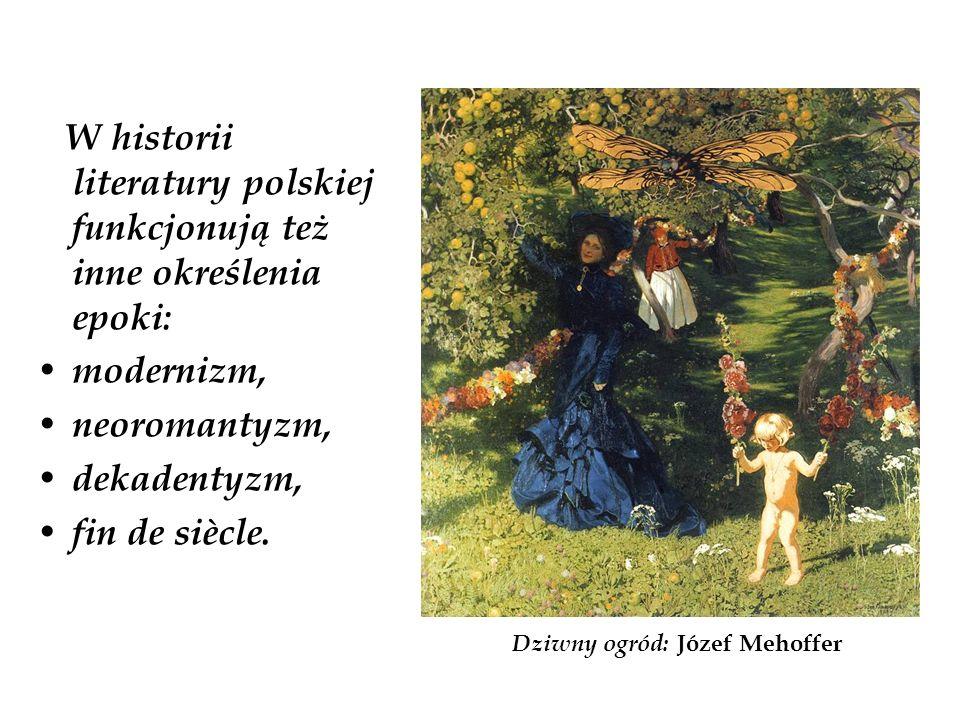 W historii literatury polskiej funkcjonują też inne określenia epoki: modernizm, neoromantyzm, dekadentyzm, fin de siècle. Dziwny ogród: Józef Mehoffe