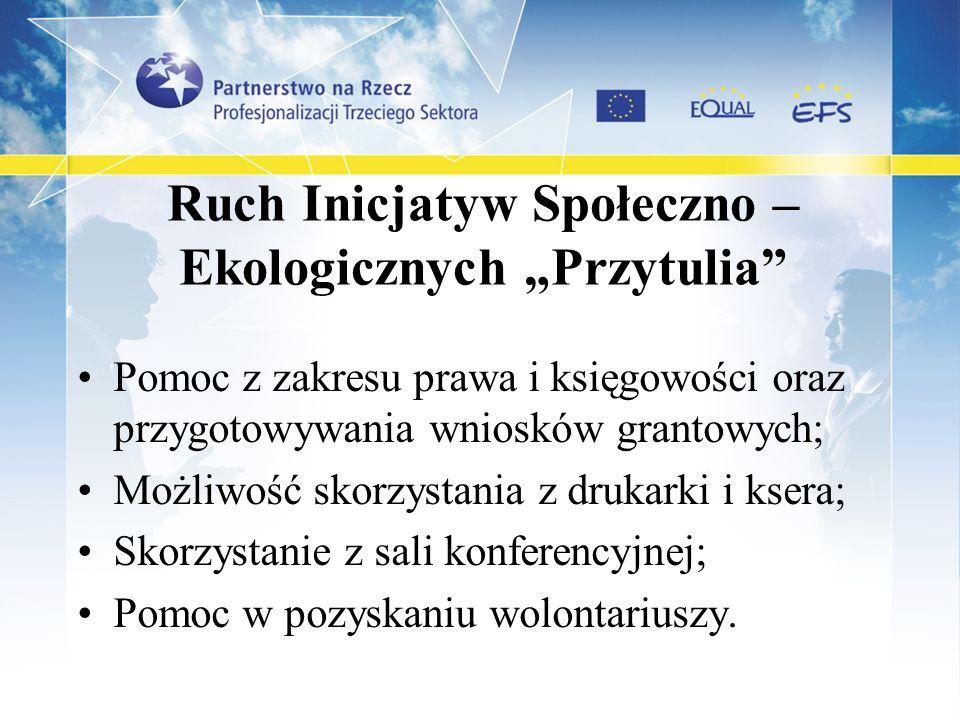 Ruch Inicjatyw Społeczno – Ekologicznych Przytulia Pomoc z zakresu prawa i księgowości oraz przygotowywania wniosków grantowych; Możliwość skorzystani