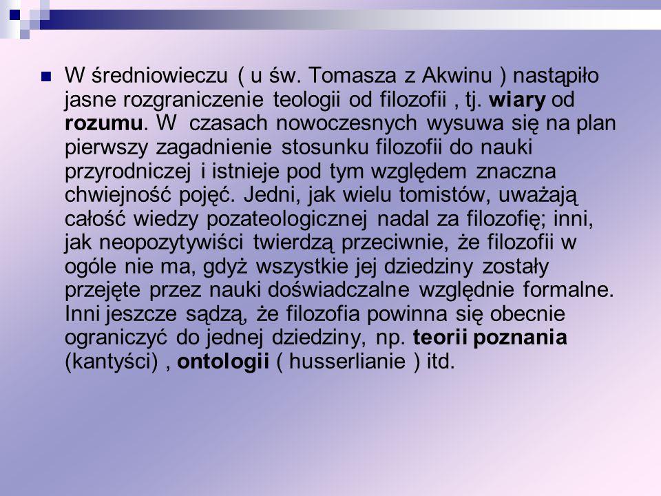 W średniowieczu ( u św. Tomasza z Akwinu ) nastąpiło jasne rozgraniczenie teologii od filozofii, tj. wiary od rozumu. W czasach nowoczesnych wysuwa si