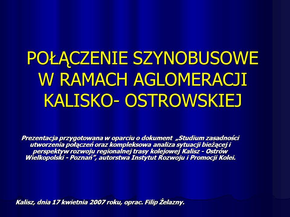 POŁĄCZENIE SZYNOBUSOWE W RAMACH AGLOMERACJI KALISKO- OSTROWSKIEJ Prezentacja przygotowana w oparciu o dokument Studium zasadności utworzenia połączeń oraz kompleksowa analiza sytuacji bieżącej i perspektyw rozwoju regionalnej trasy kolejowej Kalisz - Ostrów Wielkopolski - Poznań, autorstwa Instytut Rozwoju i Promocji Kolei.