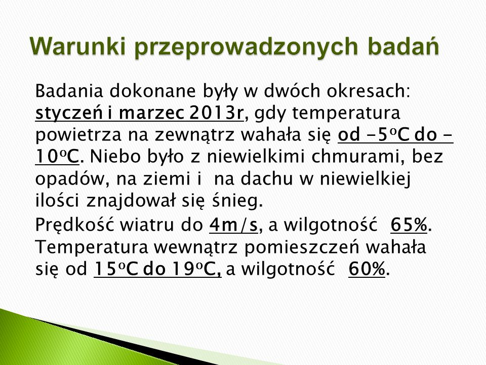 Badania dokonane były w dwóch okresach: styczeń i marzec 2013r, gdy temperatura powietrza na zewnątrz wahała się od -5 o C do - 10 o C. Niebo było z n