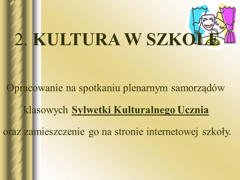 2. KULTURA W SZKOLE Opracowanie na spotkaniu plenarnym samorządów klasowych Sylwetki Kulturalnego Ucznia oraz zamieszczenie go na stronie internetowej
