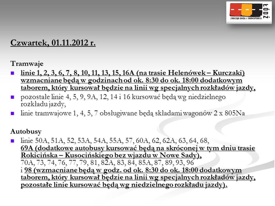 Czwartek, 01.11.2012 r. Tramwaje linie 1, 2, 3, 6, 7, 8, 10, 11, 13, 15, 16A (na trasie Helenówek – Kurczaki) wzmacniane będą w godzinach od ok. 8:30