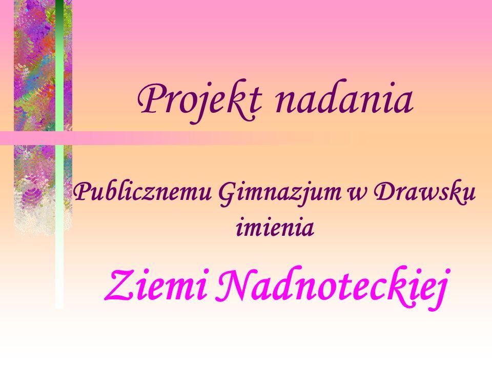 Publicznemu Gimnazjum w Drawsku imienia Ziemi Nadnoteckiej Projekt nadania