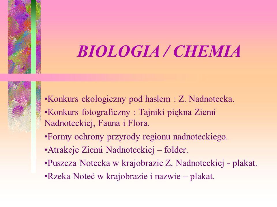 BIOLOGIA / CHEMIA Konkurs ekologiczny pod hasłem : Z. Nadnotecka. Konkurs fotograficzny : Tajniki piękna Ziemi Nadnoteckiej, Fauna i Flora. Formy ochr