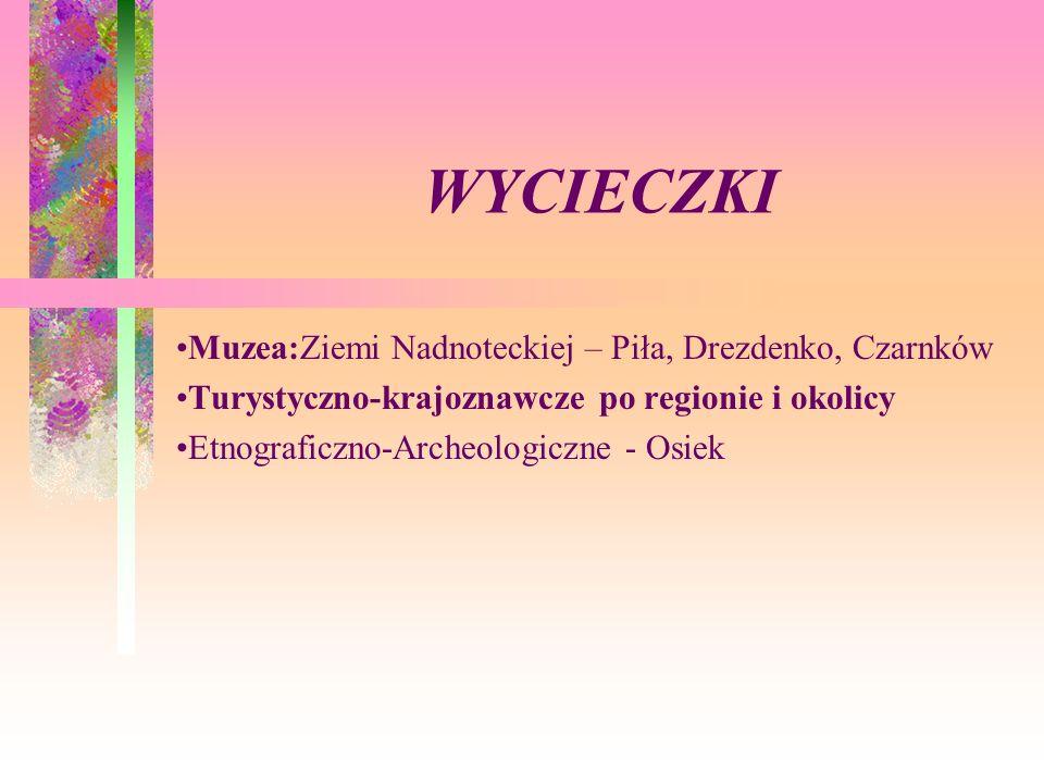 WYCIECZKI Muzea:Ziemi Nadnoteckiej – Piła, Drezdenko, Czarnków Turystyczno-krajoznawcze po regionie i okolicy Etnograficzno-Archeologiczne - Osiek