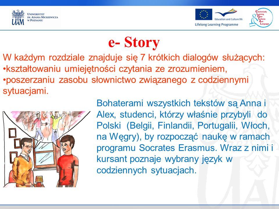 e- Story W każdym rozdziale znajduje się 7 krótkich dialogów służących: kształtowaniu umiejętności czytania ze zrozumieniem, poszerzaniu zasobu słownictwo związanego z codziennymi sytuacjami.