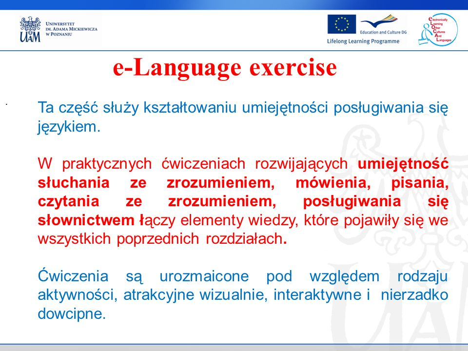 e-Language exercise Ta część służy kształtowaniu umiejętności posługiwania się językiem.