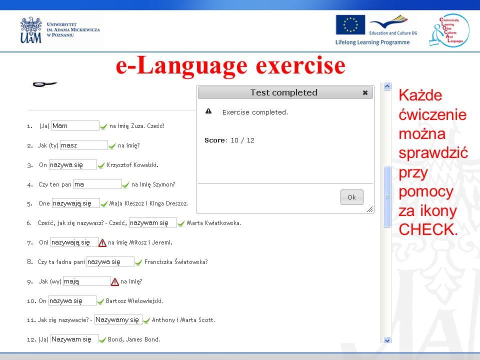 . e-Language exercise Każde ćwiczenie można sprawdzić przy pomocy za ikony CHECK.