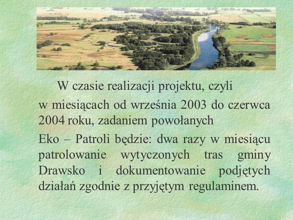 W czasie realizacji projektu, czyli w miesiącach od września 2003 do czerwca 2004 roku, zadaniem powołanych Eko – Patroli będzie: dwa razy w miesiącu