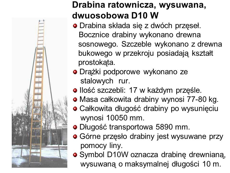 Drabina ratownicza, wysuwana, dwuosobowa D10 W Drabina składa się z dwóch przęseł.