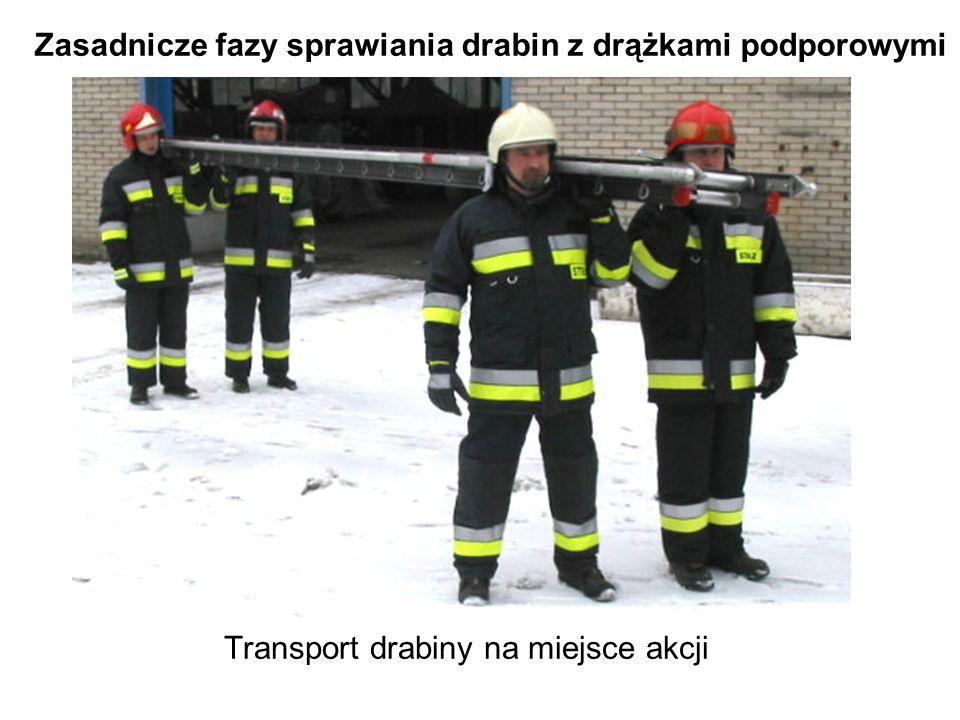 Transport drabiny na miejsce akcji Zasadnicze fazy sprawiania drabin z drążkami podporowymi