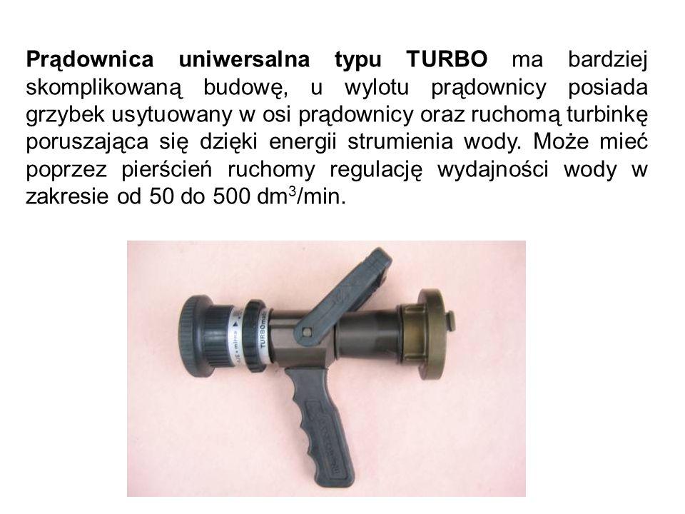 Prądownica uniwersalna typu TURBO ma bardziej skomplikowaną budowę, u wylotu prądownicy posiada grzybek usytuowany w osi prądownicy oraz ruchomą turbinkę poruszająca się dzięki energii strumienia wody.