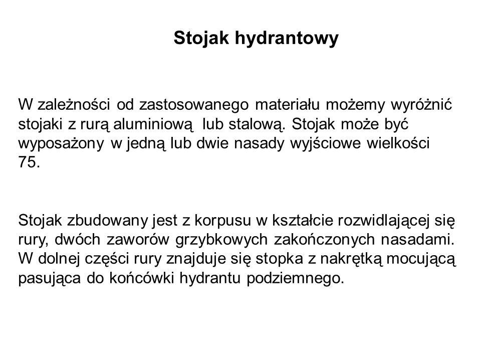 Stojak hydrantowy W zależności od zastosowanego materiału możemy wyróżnić stojaki z rurą aluminiową lub stalową.