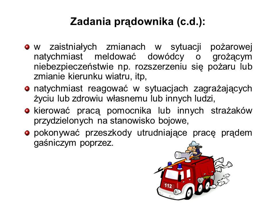 Zadania prądownika (c.d.): w zaistniałych zmianach w sytuacji pożarowej natychmiast meldować dowódcy o grożącym niebezpieczeństwie np.