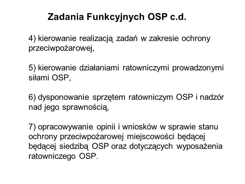 4) kierowanie realizacją zadań w zakresie ochrony przeciwpożarowej, 5) kierowanie działaniami ratowniczymi prowadzonymi siłami OSP, 6) dysponowanie sprzętem ratowniczym OSP i nadzór nad jego sprawnością, 7) opracowywanie opinii i wniosków w sprawie stanu ochrony przeciwpożarowej miejscowości będącej będącej siedzibą OSP oraz dotyczących wyposażenia ratowniczego OSP.